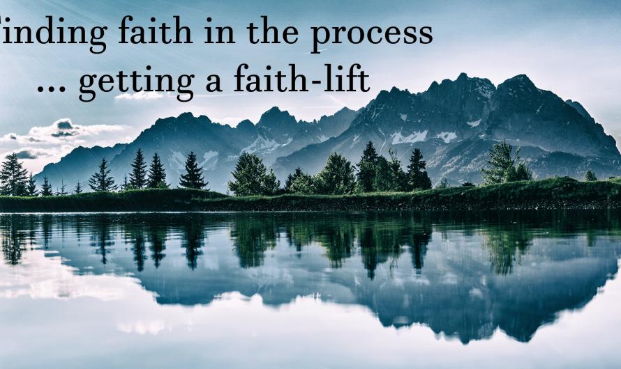 "Finding Faith in the Process … getting a ""Faith-lift"" ?"